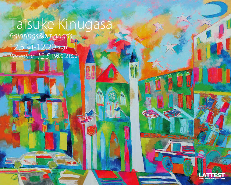 Taisuke Kinubasa paintings展 表参道LATTEST